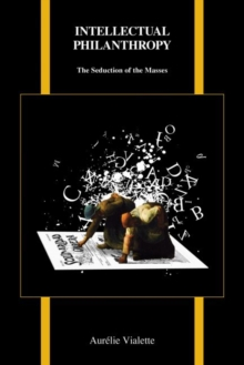 Image for Intellectual Philanthropy : The Seduction of the Masses