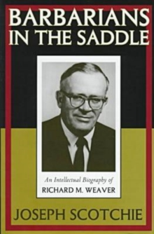 Image for Barbarians in the saddle  : an intellectual biography of Richard M. Weaver