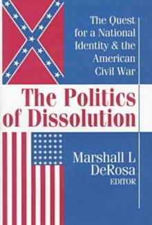 Image for The politics of dissolution  : the quest for a national identity and the American Civil War