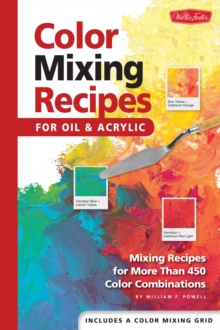 Image for Color Mixing Recipes for Oil & Acrylic : Mixing Recipes for More Than 450 Color Combinations