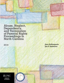 Image for Abuse, Neglect, Dependency, and Termination of Parental Rights Proceedings in North Carolina : 2019 Edition