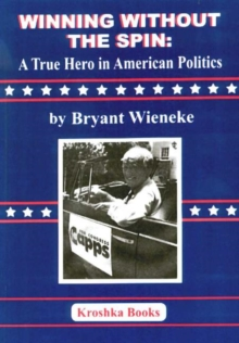 Image for Winning Without the Spin : A True Hero In American Politics