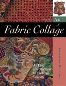 Image for The art of fabric collage  : an easy introduction to creative sewing
