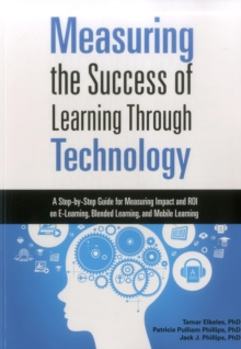 Image for Measuring the Success of Learning Through Technology : A Step-by-Step Guide for Measuring Impact and ROI on E-Learning, Blending Learning, and Mobile Learning