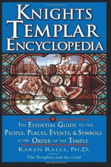 Image for Knights Templar Encyclopedia : The Essential Guide to the People Places Events and Symbols of the Order of the Temple