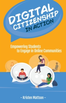 Image for Digital Citizenship in Action : Empowering Students to Engage in Online Communities