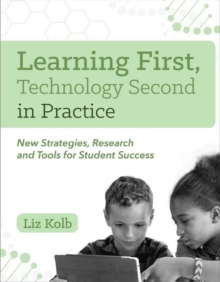 Image for Learning First, Technology Second in Practice : New Strategies, Research and Tools for Student Success