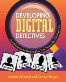 Image for Developing digital detectives  : essential lessons for discerning fact from fiction in the 'fake news' era