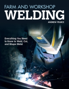 Image for Farm and Workshop Welding : Everything You Need to Know to Weld, Cut, and Shape Metal
