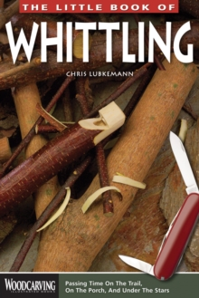 Image for The little book of whittling  : passing time on the trail, on the porch, and under the stars