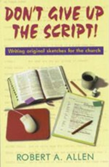Image for Don't Give Up the Script : Writing Original Sketches for the Church