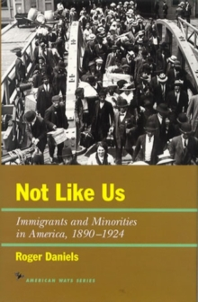Image for Not Like Us : Immigrants and Minorities in America, 1890-1924