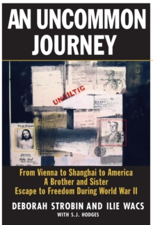 Image for An uncommon journey: from Vienna to Shanghai to America : a brother and sister escape to freedom during World War II