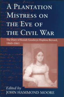 Image for A Plantation Mistress on the Eve of the Civil War : The Diary of Keziah Goodwyn Hopkins Brevard, 1860-61