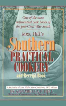 Image for Mrs. Hill's Southern Practical Cookery and Receipt Book : A facsimile of Mrs. Hill's New Cook Book, 1872 edition