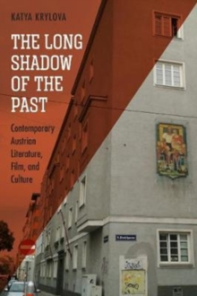 Image for The long shadow of the past  : contemporary Austrian literature, film, and culture