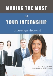 Image for Making the Most of Your Internship : A Strategic Approach