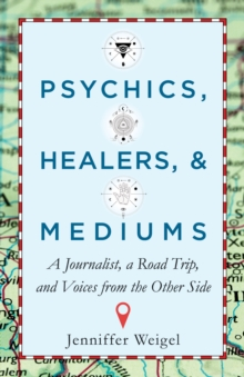 Image for Psychics, Healers, & Mediums : A Journalist, a Road Trip, and Voices from the Other Side