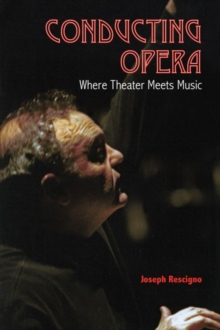 Image for Conducting Opera : Where Theater Meets Music