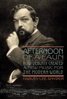 Image for Afternoon of a faun  : how Debussy created a new music for the modern world