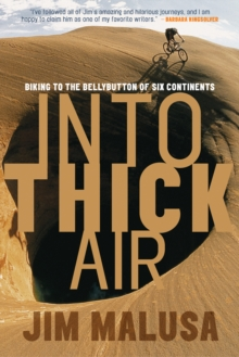 Image for Into thick air  : biking to the bellybutton of six continents