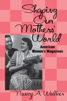 Image for Shaping our mothers' world  : American women's magazines