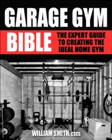 Image for Garage gym bible  : the expert guide to creating the ideal home gym