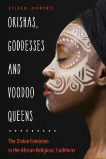 Image for Orishas, Goddesses, and Voodoo Queens : The Divine Feminine in the African Religious Traditions