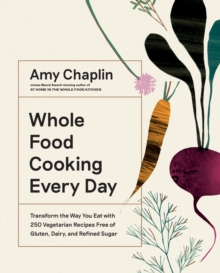 Image for Whole Food Cooking Every Day : Transform the Way You Eat with 250 Vegetarian Recipes Free of Gluten, Dairy, and Refined Sugar