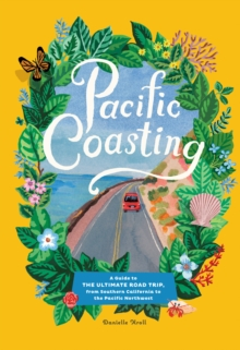 Image for Pacific Coasting : A Guide to The Ultimate Road Trip, from Southern California to the Pacific Northwest