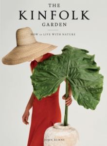 Image for The Kinfolk Garden : How to Live with Nature
