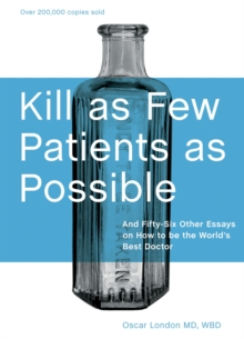 Image for Kill as Few Patients as Possible : and Fifty-six Other Essays on How to be the World's Best Doctor