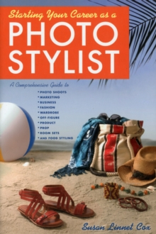 Image for Starting your career as a photo stylist  : a comprehensive guide to photo shoots, marketing, business, fashion, wardrobe, off-figure, product, prop, room sets, and food styling