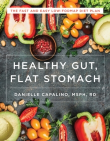 Image for Healthy Gut, Flat Stomach : The Fast and Easy Low-FODMAP Diet Plan