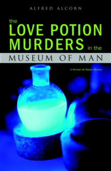 Image for The love potion murders in the Museum of Man  : a Norman de Ratour mystery