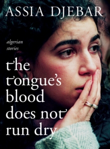 Image for The tongue's blood does not run dry  : Algerian stories