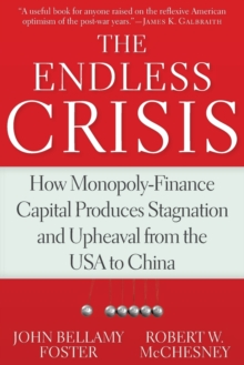 Image for The Endless Crisis : How Monopoly-Finance Capital Produces Stagnation and Upheaval from the USA to China