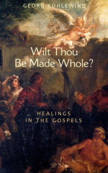 Image for Wilt thou be made whole?  : healing in the Gospels