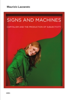 Image for Signs and machines  : capitalism and the production of subjectivity
