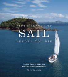 Image for Fifty Places to Sail Before You Die : Sailing Experts Share the World's Greatest Destinations