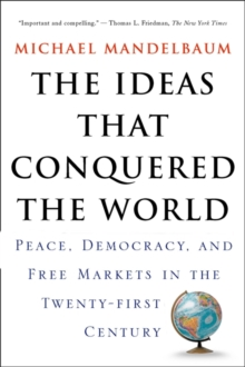 Image for The ideas that conquered the world  : peace, democracy, and free markets in the twenty-first century