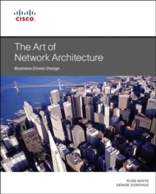 Image for The art of network architecture  : business-driven design