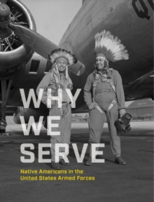 Image for Why We Serve : Native Americans in the United States Armed Forces