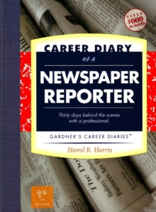 Image for Career Diary of a Newspaper Reporter : Thirty Days Behind the Scenes with a Professional