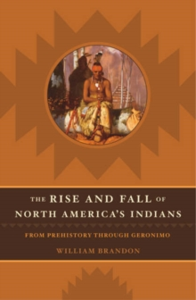 Image for The Rise and Fall of North American Indians : From Prehistory through Geronimo