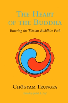 Image for The heart of the Buddha  : entering the Tibetan Buddhist path