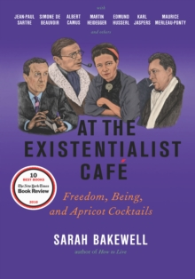 Image for At the Existentialist Cafe : Freedom, Being, and Apricot Cocktails with Jean-Paul Sartre, Simone de Beauvoir, Albert Camus, Martin Heidegger, Maurice Merleau-Ponty and Others