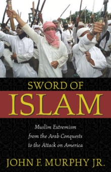 Image for Sword of Islam : Muslim Extremism from the Arab Conquests to the Attack on America