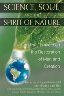 Image for Science, Soul and the Spirit of Nature : Leading Thinkers on the Restoration of Man and Creation