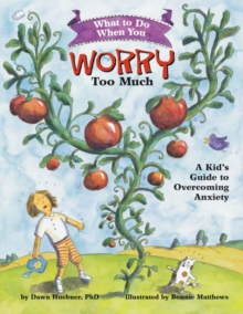 What to Do When You Worry Too Much : A Kid's Guide to Overcoming Anxiety - Huebner, Dawn, PhD